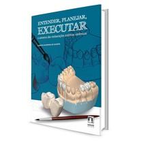 Livro Entender, Planejar, Executar. O Universo das Restaurações Estéticas Cerâmicas - Editora Napoleão