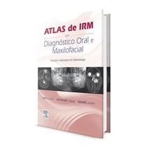 Livro Atlas de IRM em Diagnóstico Oral e Maxilofacial: Princípio E Aplicação em Odontologia - Elsevier